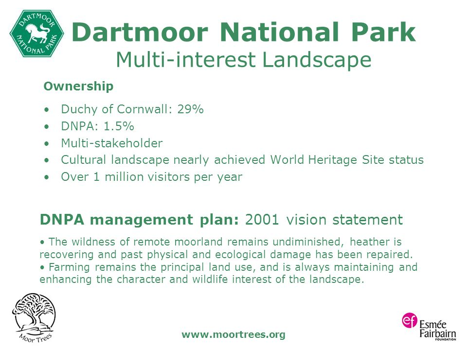 www.moortrees.org DNPA management plan: 2001 vision statement The wildness of remote moorland remains undiminished, heather is recovering and past phy