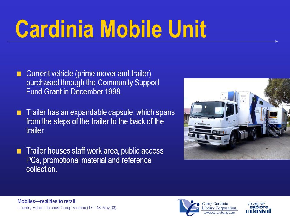 Cardinia Mobile Unit Current vehicle (prime mover and trailer) purchased through the Community Support Fund Grant in December 1998.