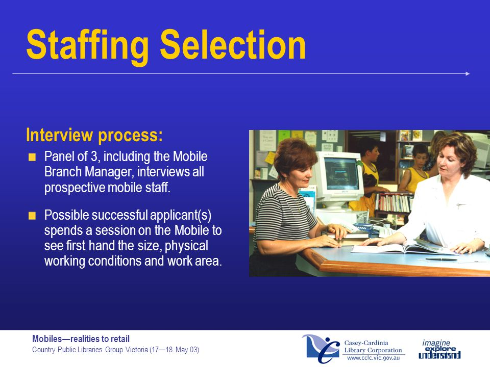 Staffing Selection Interview process: Panel of 3, including the Mobile Branch Manager, interviews all prospective mobile staff.