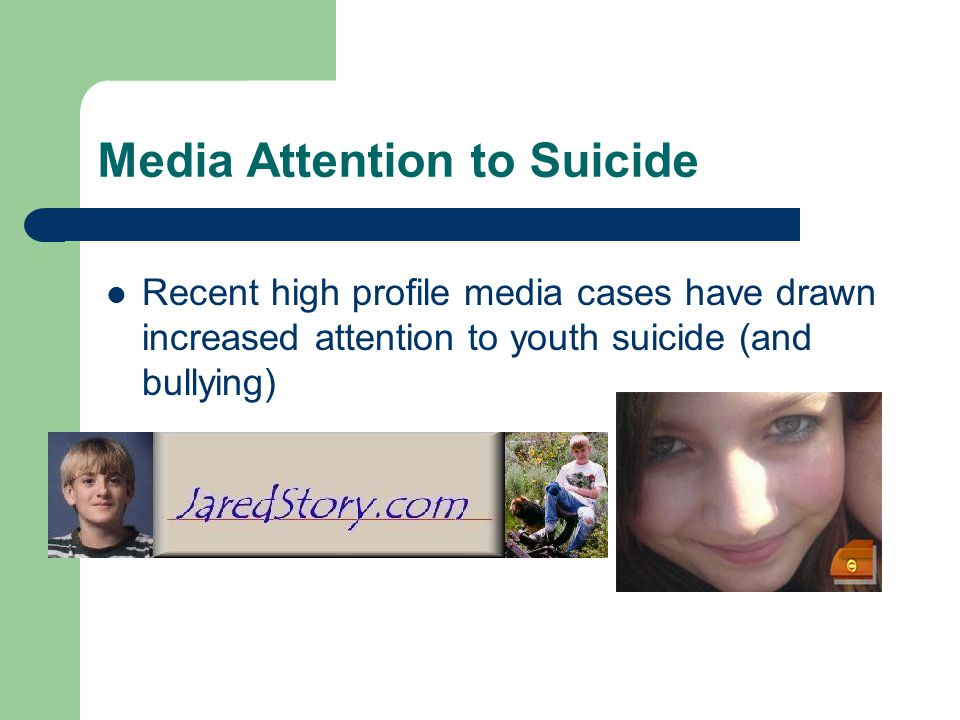 Media Attention to Suicide Recent high profile media cases have drawn increased attention to youth suicide (and bullying)