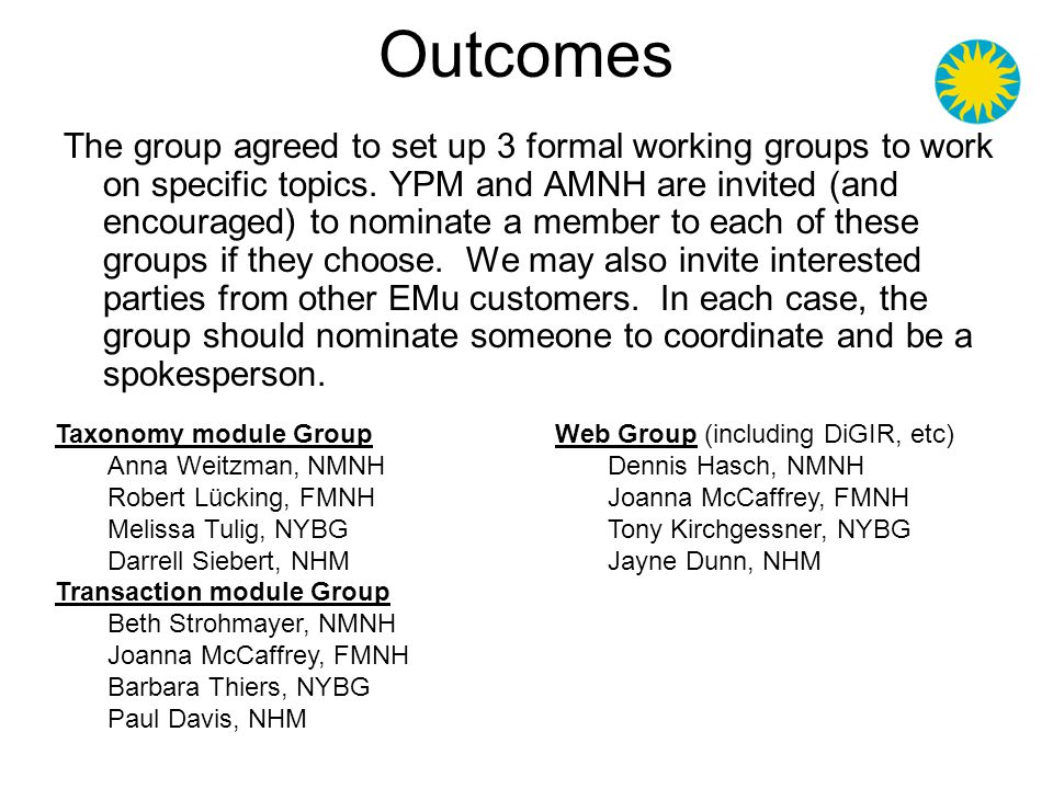 Outcomes The group agreed to set up 3 formal working groups to work on specific topics.