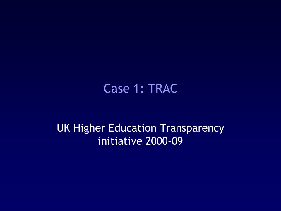 Case 1: TRAC UK Higher Education Transparency initiative 2000-09