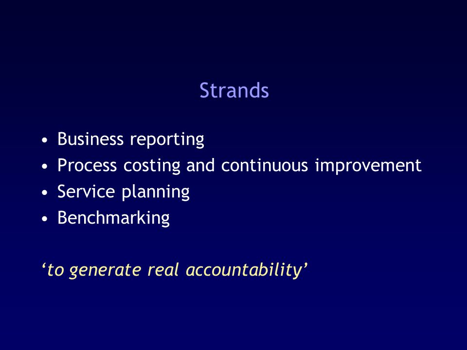 Strands Business reporting Process costing and continuous improvement Service planning Benchmarking 'to generate real accountability'