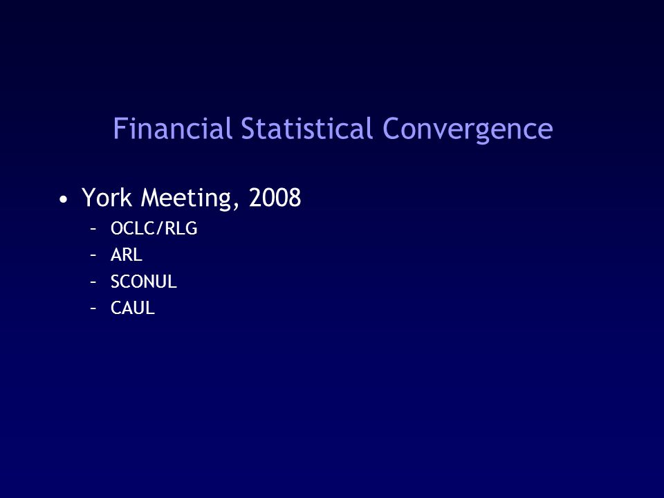 Financial Statistical Convergence York Meeting, 2008 –OCLC/RLG –ARL –SCONUL –CAUL