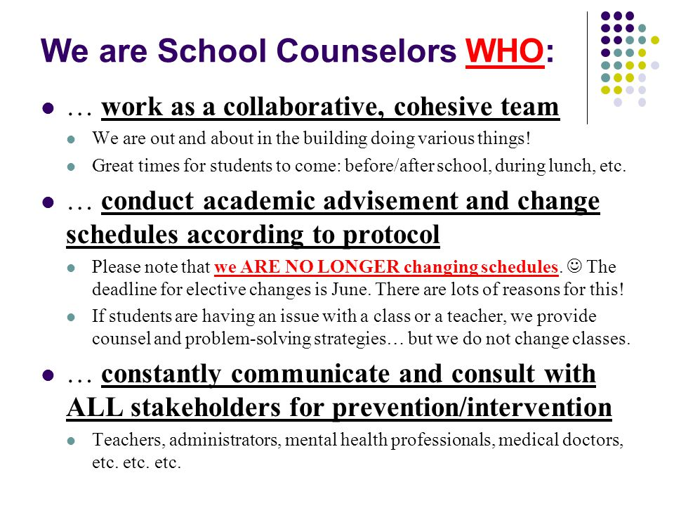 We are School Counselors WHO: … work as a collaborative, cohesive team We are out and about in the building doing various things.