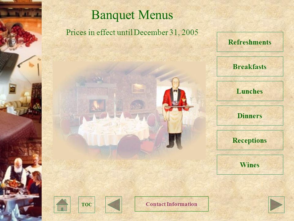 TOC Refreshments Banquet Menus Prices in effect until December 31, 2005 Breakfasts Lunches Dinners Receptions Wines Contact Information