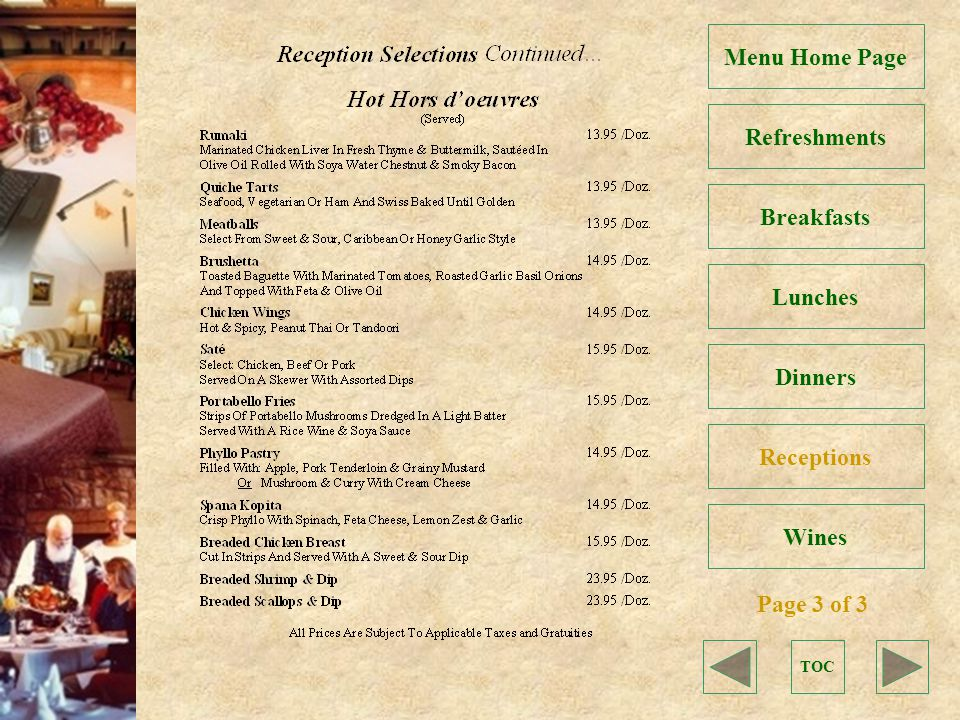 TOC Refreshments Breakfasts Lunches Dinners Receptions Menu Home Page Page 3 of 3 Wines