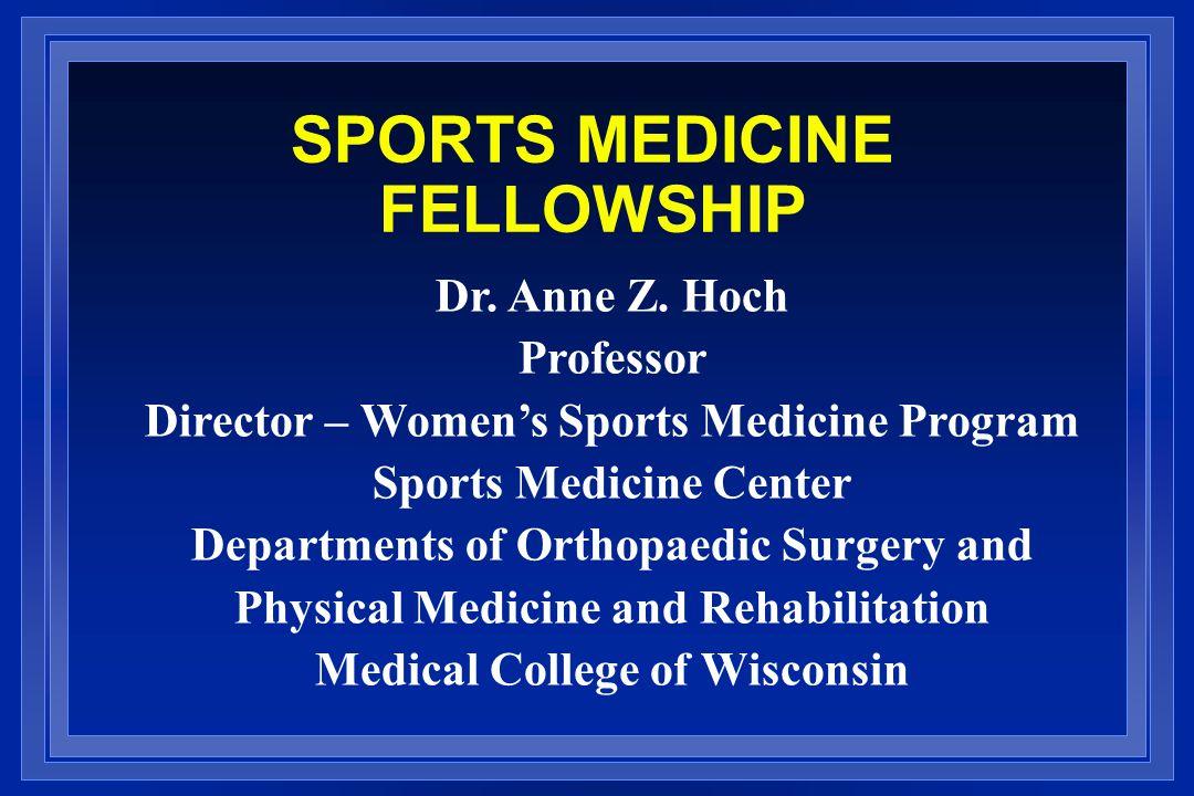 SPORTS MEDICINE FELLOWSHIP Dr.Anne Z.