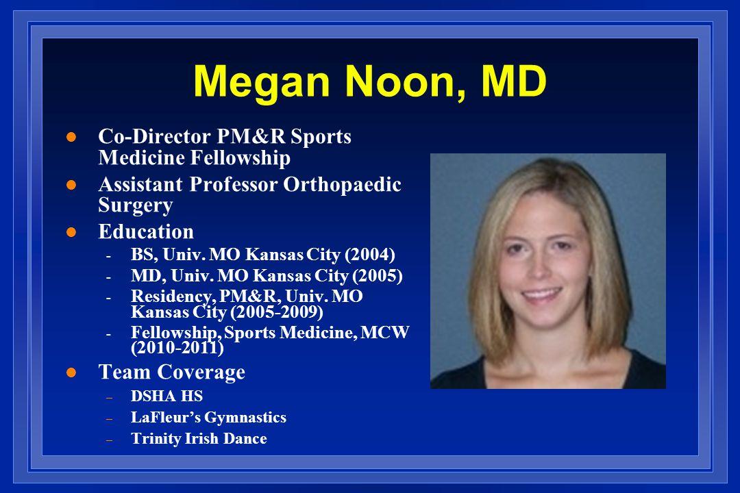 Megan Noon, MD l Co-Director PM&R Sports Medicine Fellowship l Assistant Professor Orthopaedic Surgery l Education - BS, Univ.