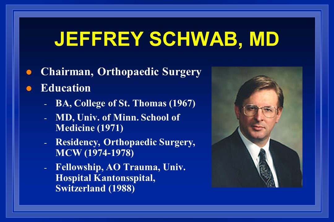 JEFFREY SCHWAB, MD l Chairman, Orthopaedic Surgery l Education - BA, College of St.
