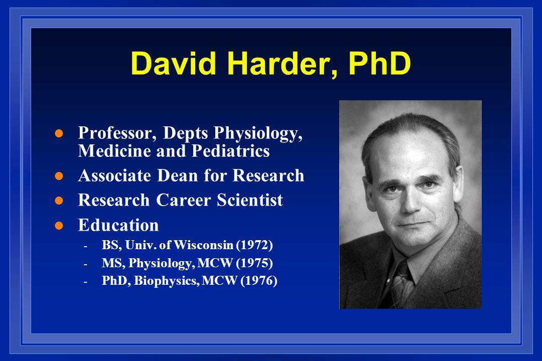 David Harder, PhD l Professor, Depts Physiology, Medicine and Pediatrics l Associate Dean for Research l Research Career Scientist l Education - BS, Univ.