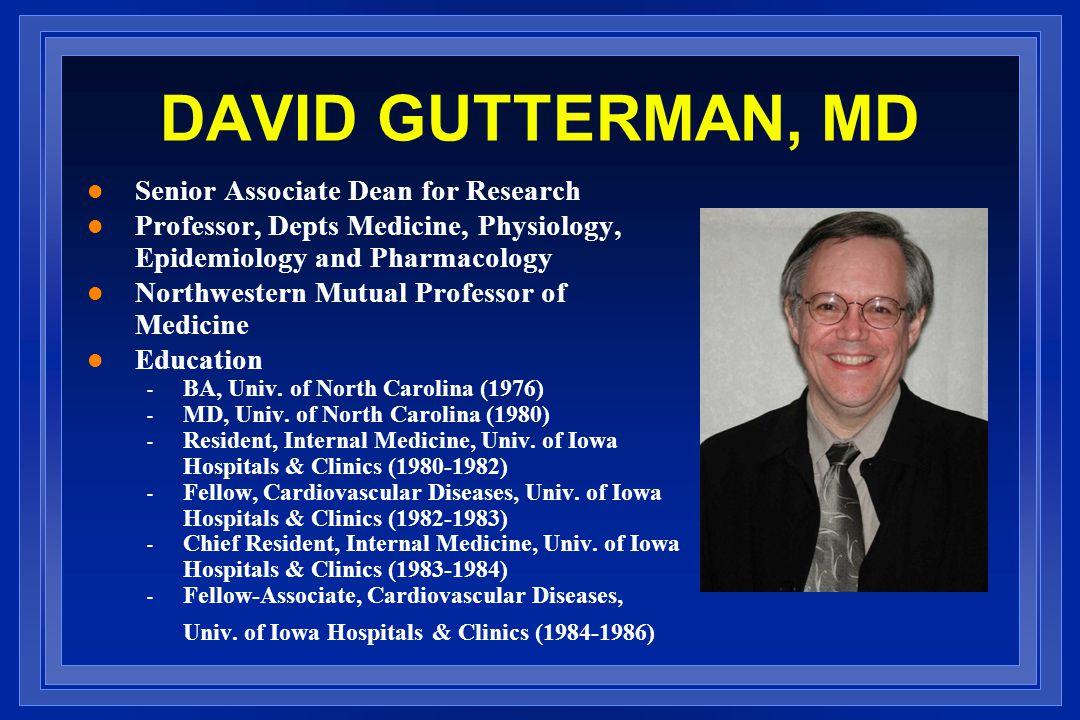 DAVID GUTTERMAN, MD l Senior Associate Dean for Research l Professor, Depts Medicine, Physiology, Epidemiology and Pharmacology l Northwestern Mutual Professor of Medicine l Education - BA, Univ.