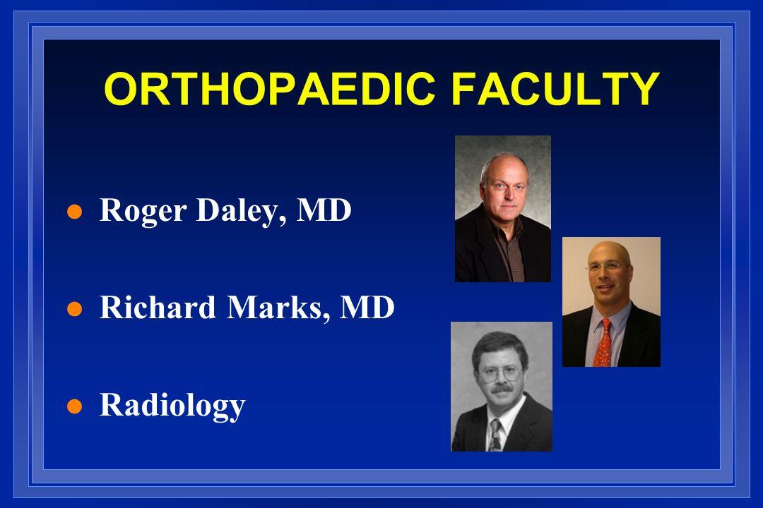 ORTHOPAEDIC FACULTY l Roger Daley, MD l Richard Marks, MD l Radiology