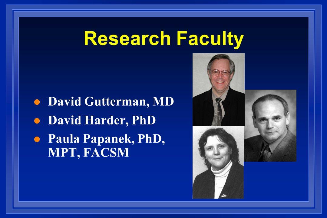 Research Faculty l David Gutterman, MD l David Harder, PhD l Paula Papanek, PhD, MPT, FACSM
