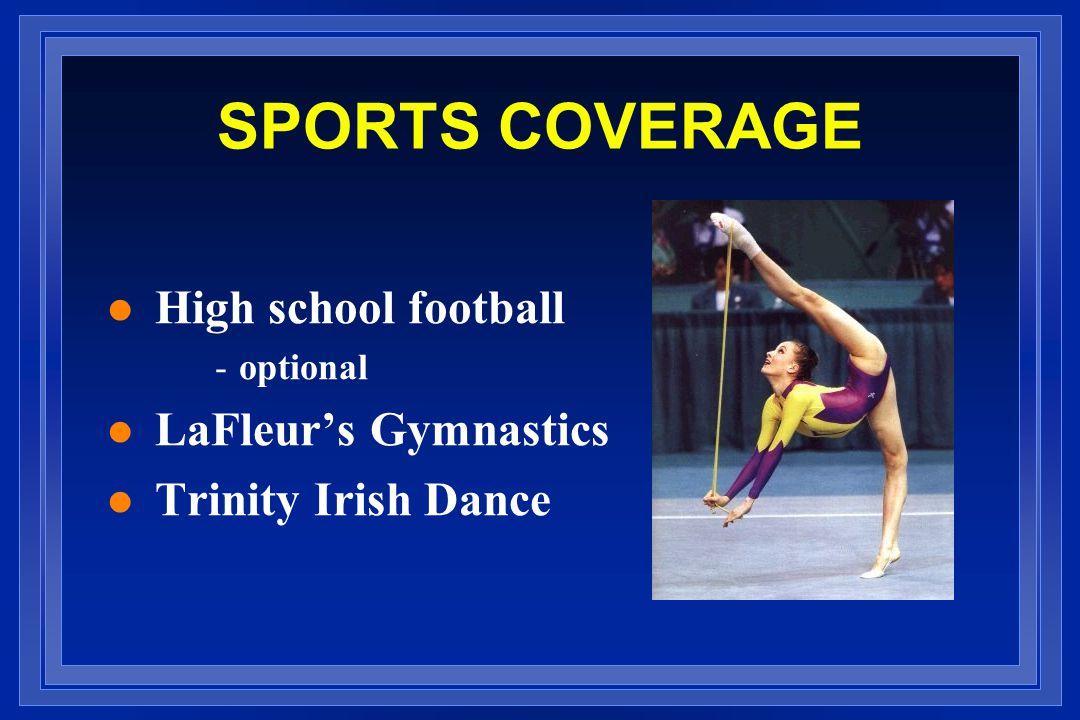 SPORTS COVERAGE l High school football -optional l LaFleur's Gymnastics l Trinity Irish Dance