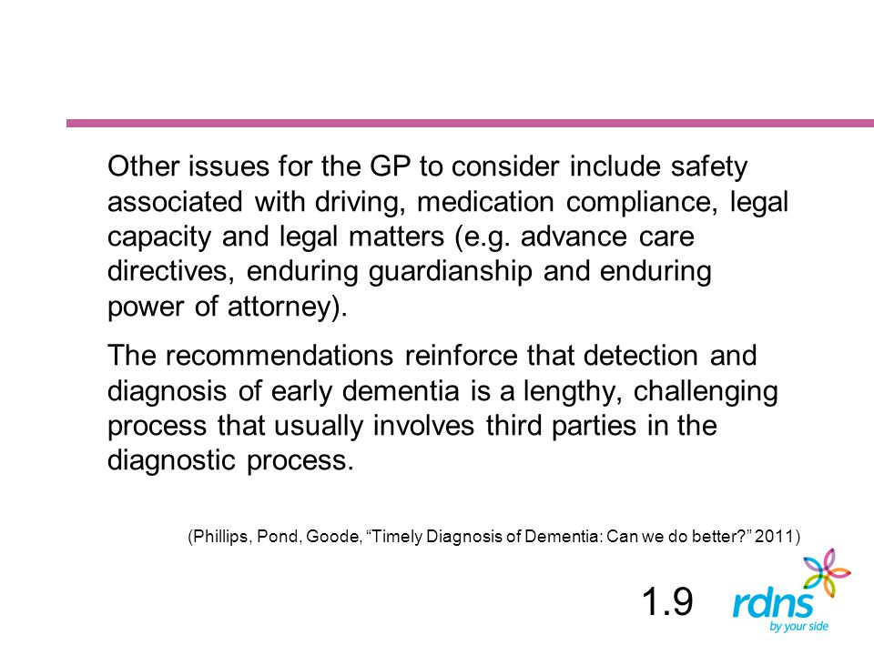 Other issues for the GP to consider include safety associated with driving, medication compliance, legal capacity and legal matters (e.g. advance care