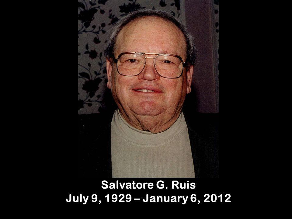 Salvatore G. Ruis July 9, 1929 – January 6, 2012