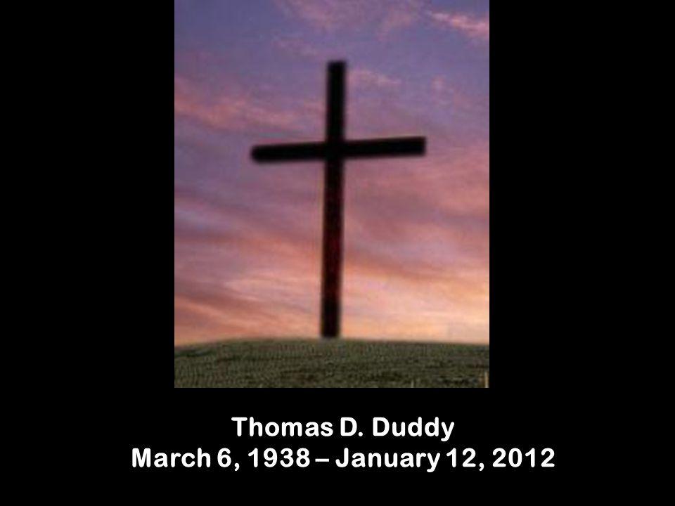 Thomas D. Duddy March 6, 1938 – January 12, 2012