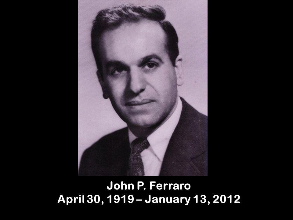 John P. Ferraro April 30, 1919 – January 13, 2012
