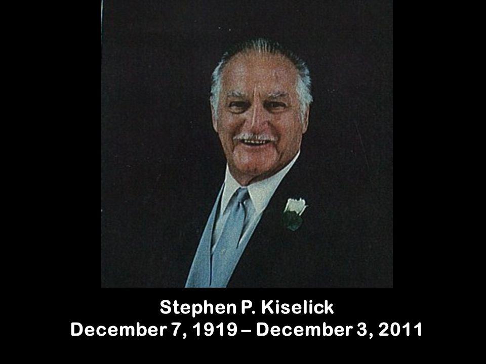 Stephen P. Kiselick December 7, 1919 – December 3, 2011