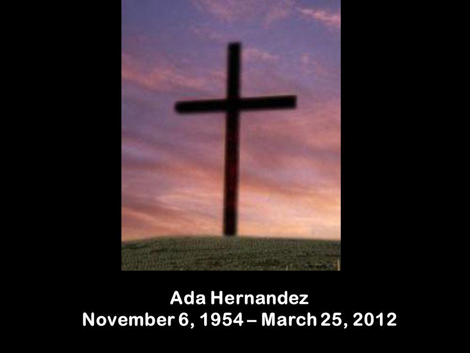 Ada Hernandez November 6, 1954 – March 25, 2012