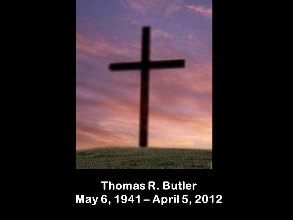 Thomas R. Butler May 6, 1941 – April 5, 2012