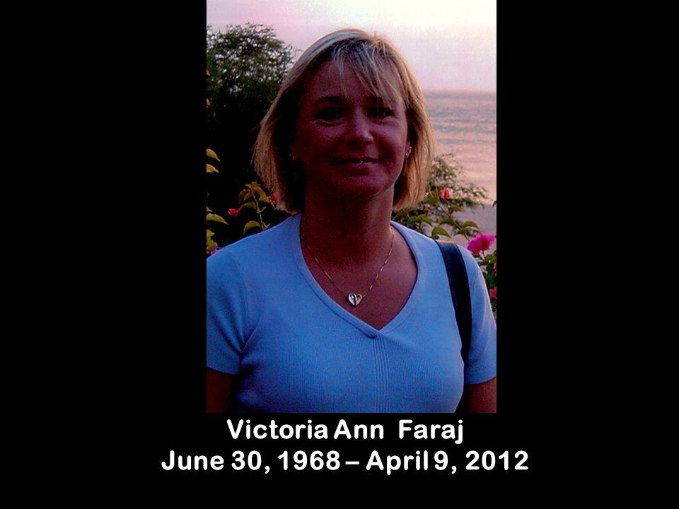Victoria Ann Faraj June 30, 1968 – April 9, 2012