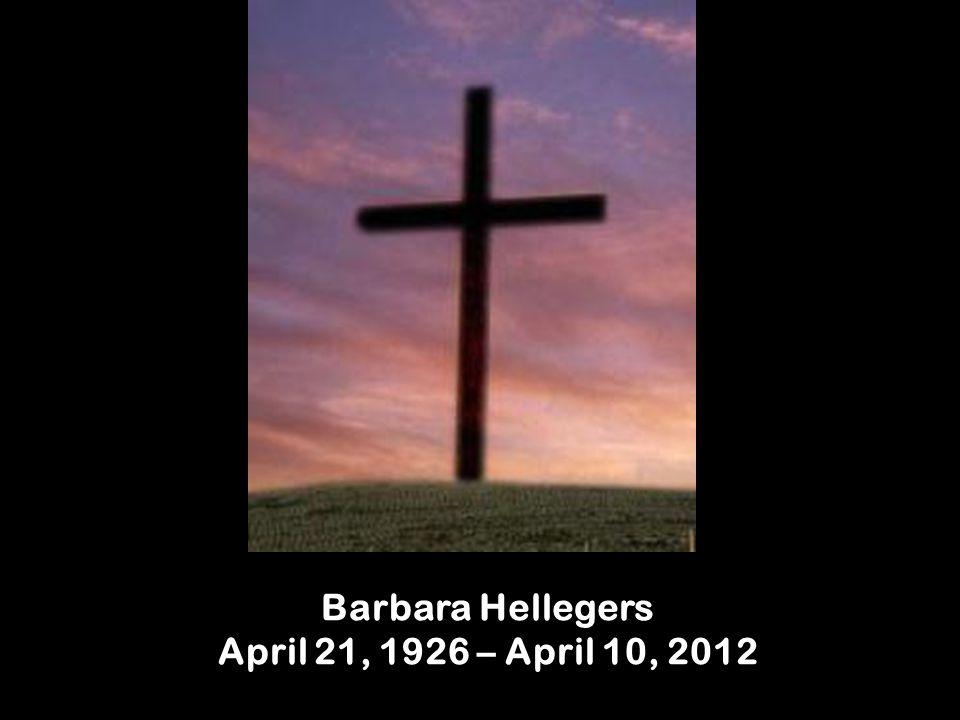 Barbara Hellegers April 21, 1926 – April 10, 2012