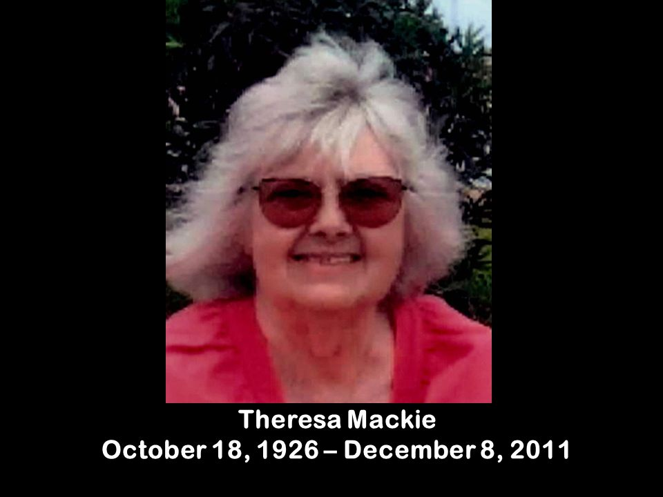 Theresa Mackie October 18, 1926 – December 8, 2011
