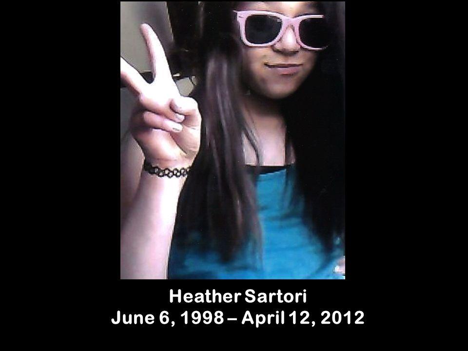 Heather Sartori June 6, 1998 – April 12, 2012