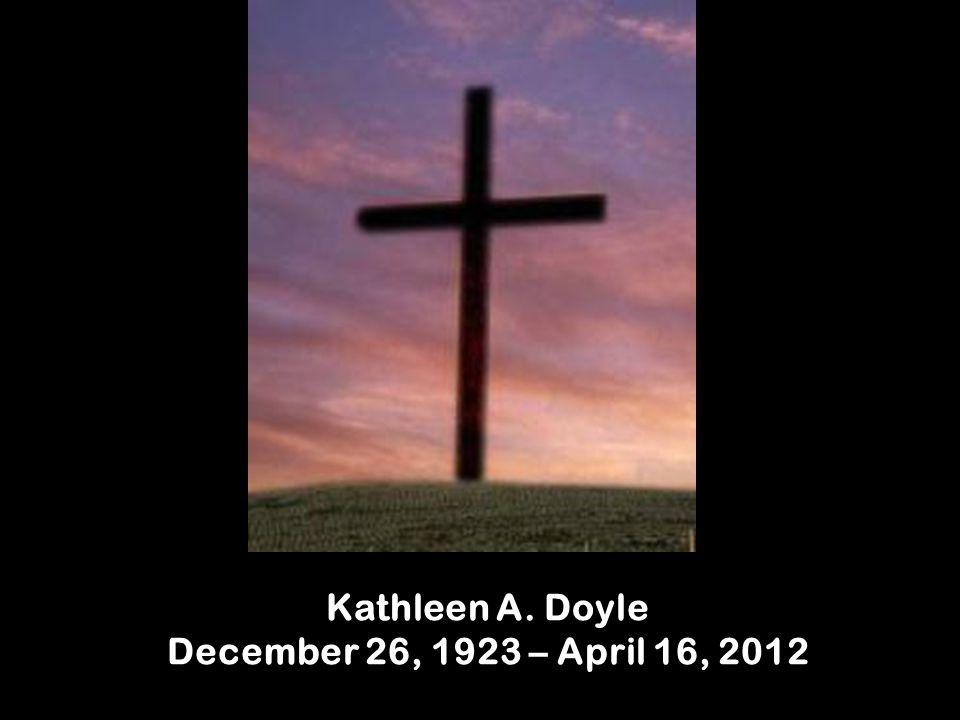 Kathleen A. Doyle December 26, 1923 – April 16, 2012