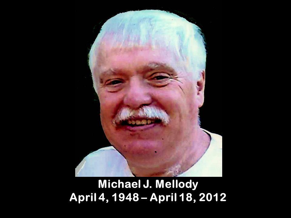 Michael J. Mellody April 4, 1948 – April 18, 2012