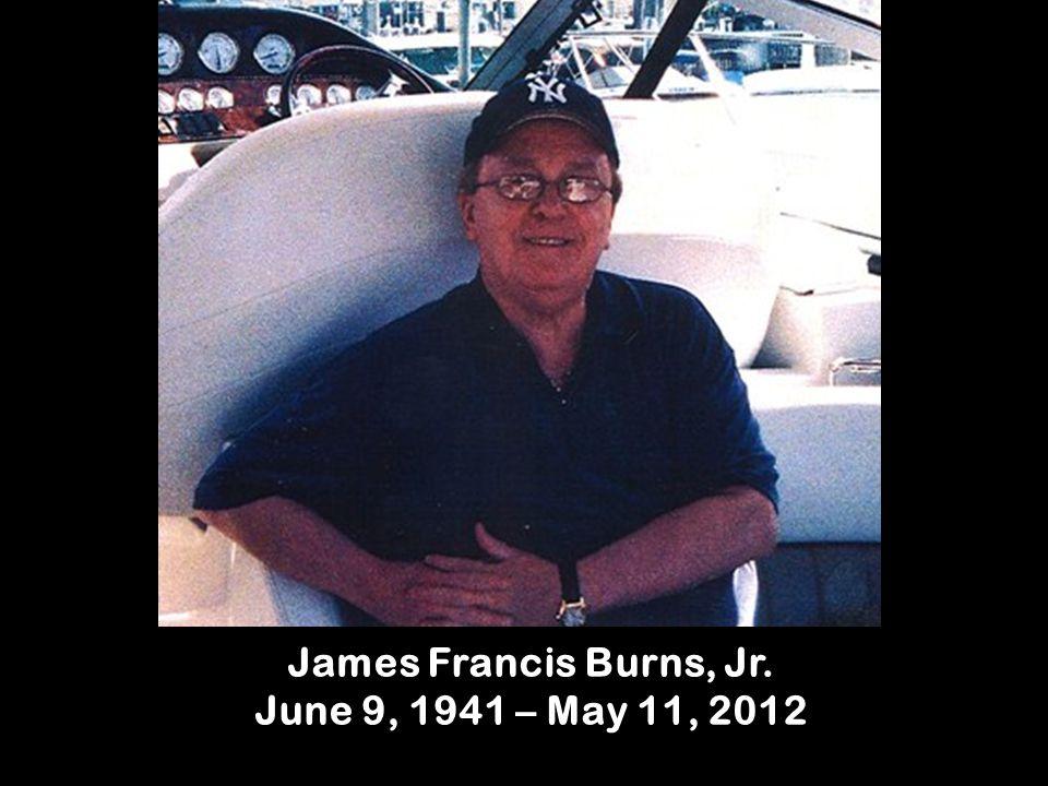 James Francis Burns, Jr. June 9, 1941 – May 11, 2012