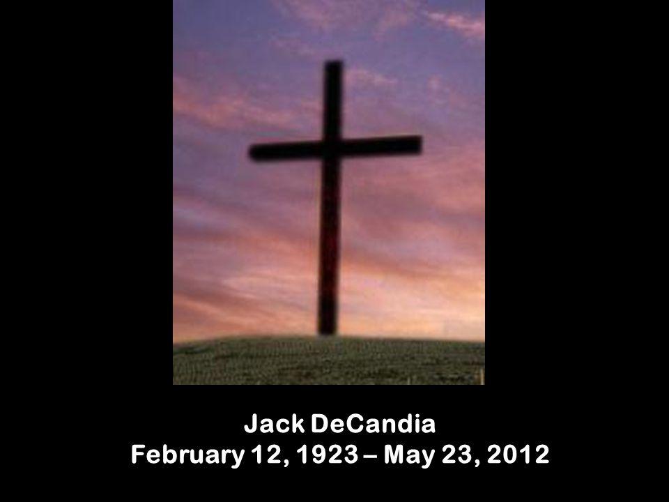 Jack DeCandia February 12, 1923 – May 23, 2012