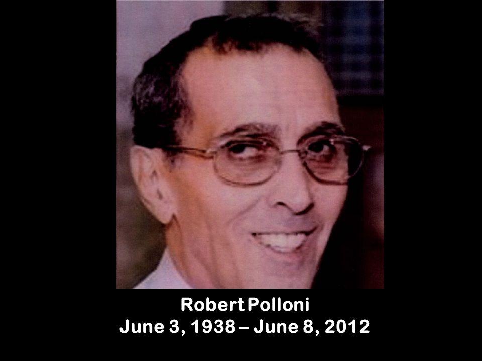 Robert Polloni June 3, 1938 – June 8, 2012