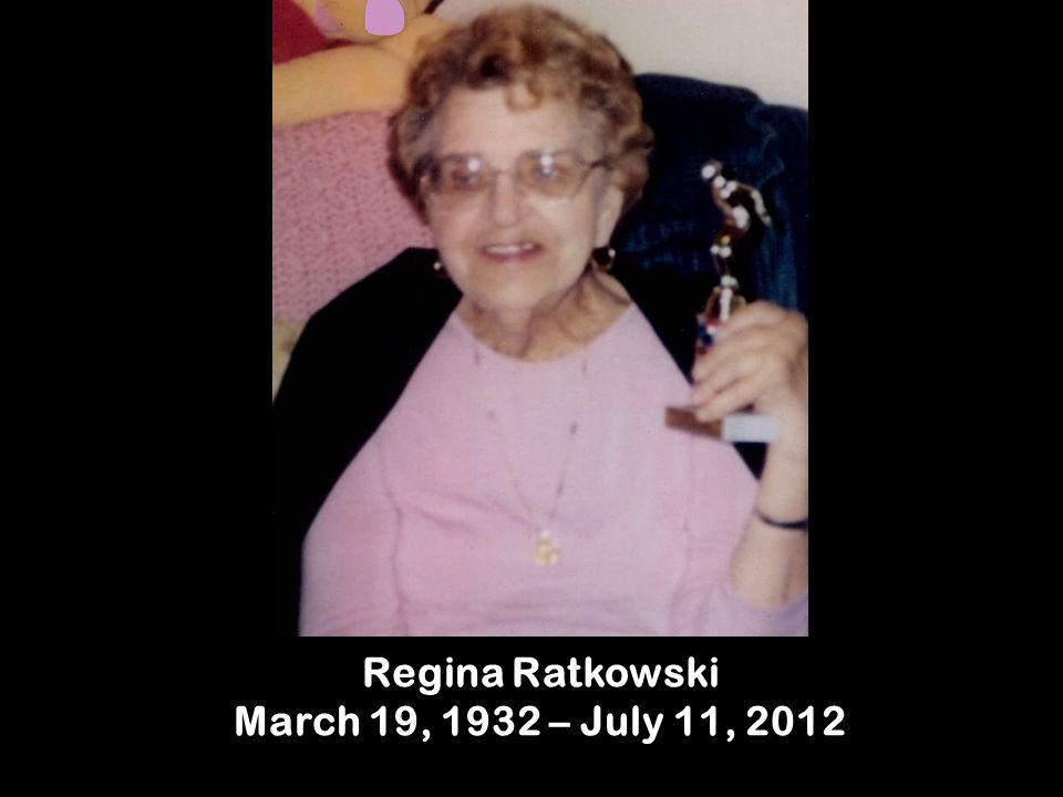 Regina Ratkowski March 19, 1932 – July 11, 2012