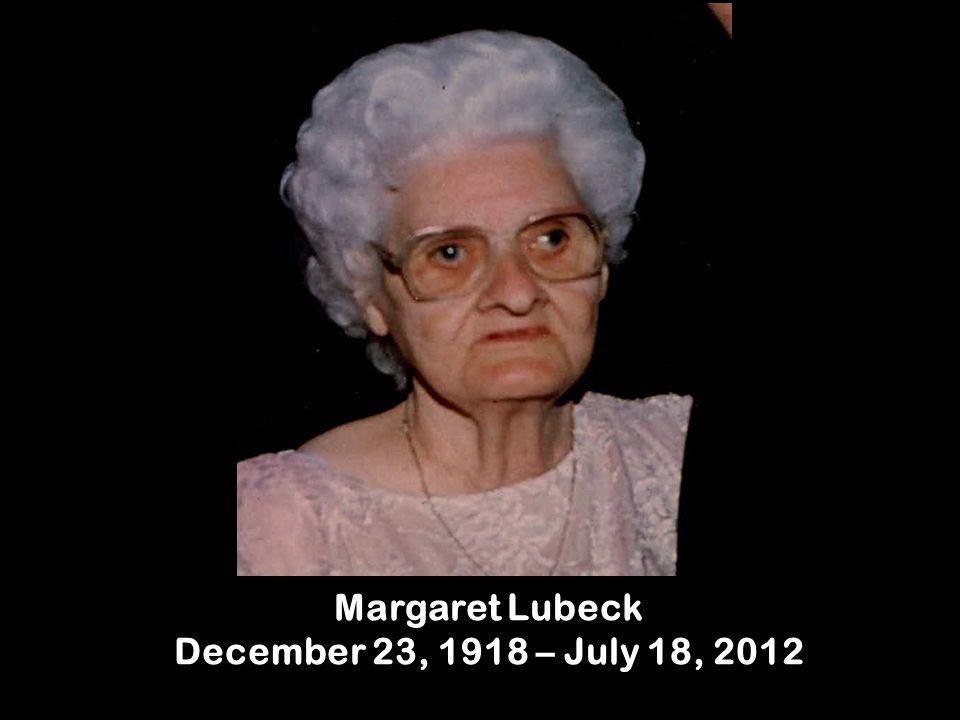 Margaret Lubeck December 23, 1918 – July 18, 2012