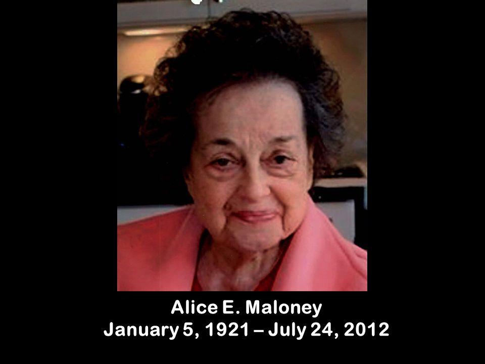 Alice E. Maloney January 5, 1921 – July 24, 2012
