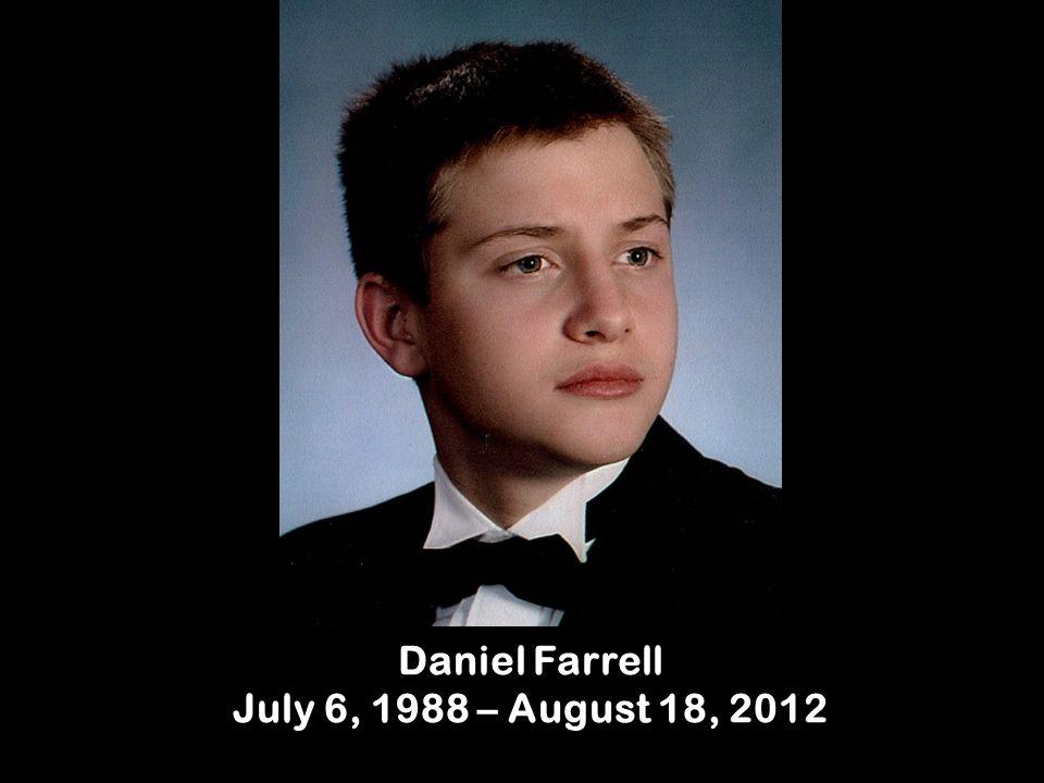 Daniel Farrell July 6, 1988 – August 18, 2012