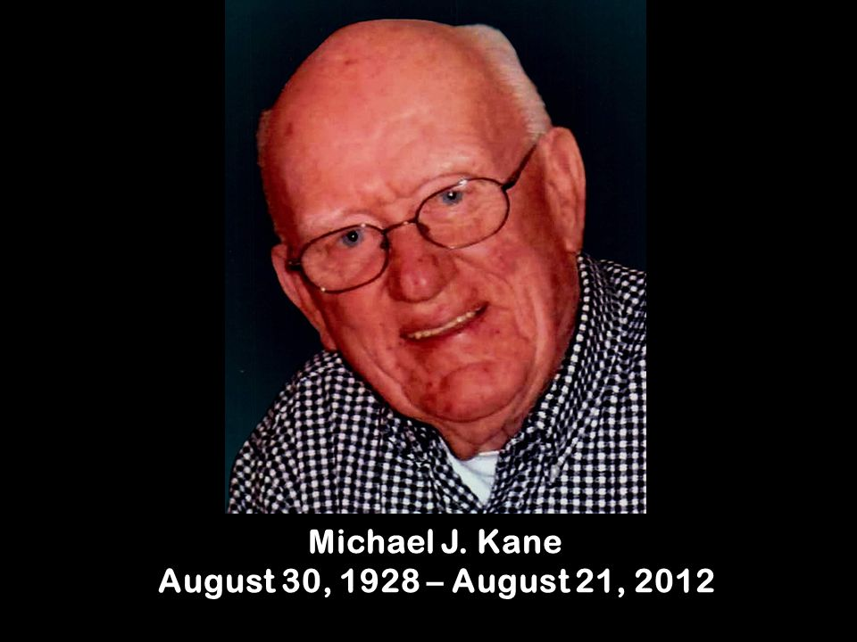 Michael J. Kane August 30, 1928 – August 21, 2012