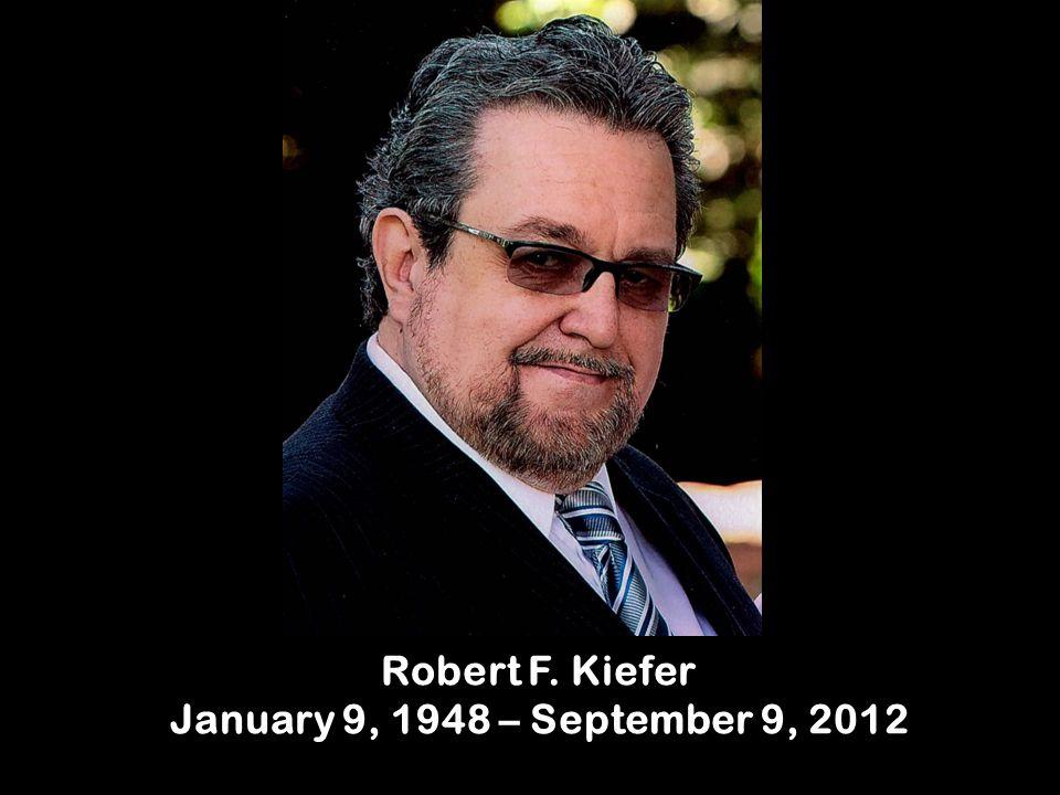 Robert F. Kiefer January 9, 1948 – September 9, 2012