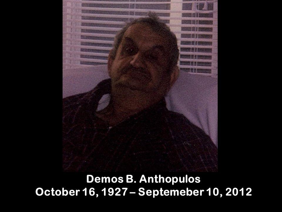Demos B. Anthopulos October 16, 1927 – Septemeber 10, 2012