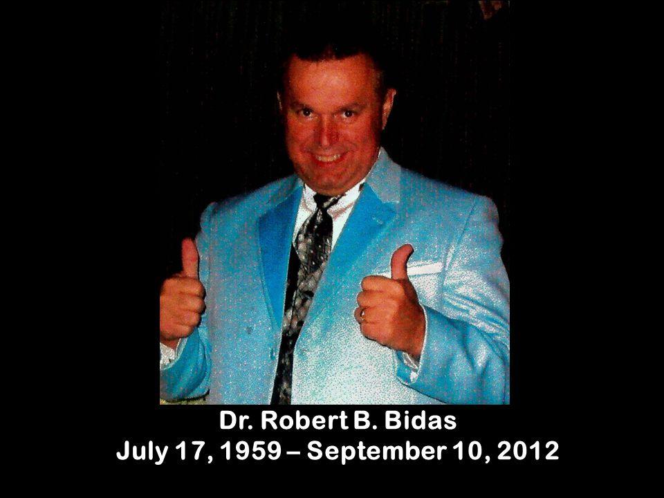 Dr. Robert B. Bidas July 17, 1959 – September 10, 2012