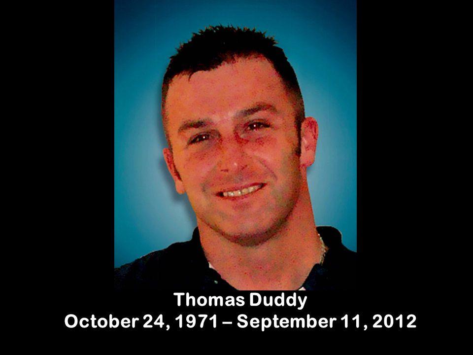 Thomas Duddy October 24, 1971 – September 11, 2012