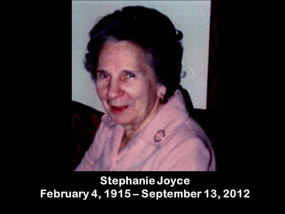 Stephanie Joyce February 4, 1915 – September 13, 2012