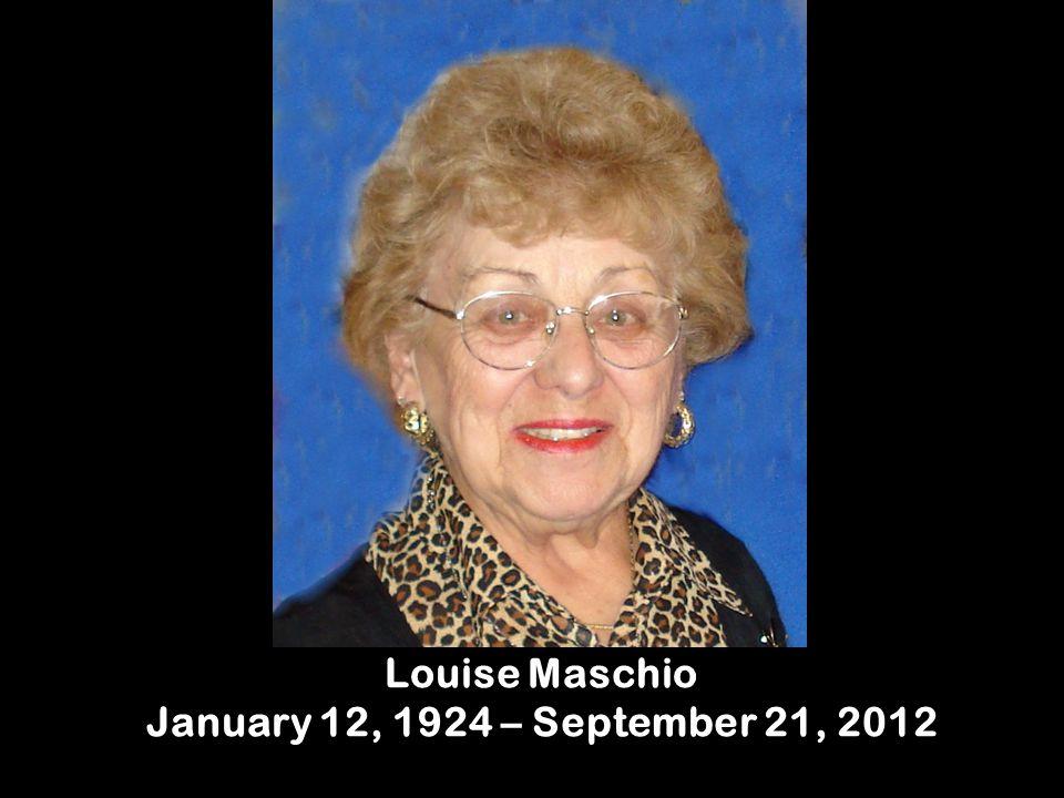 Louise Maschio January 12, 1924 – September 21, 2012
