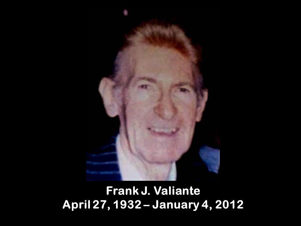 Frank J. Valiante April 27, 1932 – January 4, 2012