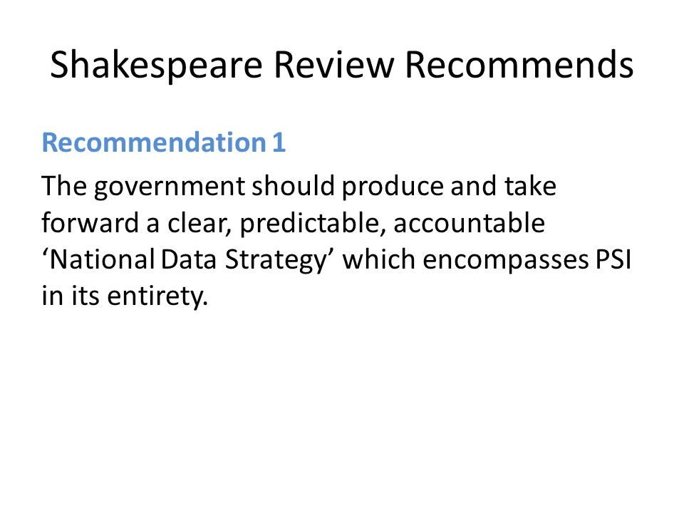 Shakespeare Review Recommends Recommendation 1 The government should produce and take forward a clear, predictable, accountable 'National Data Strateg