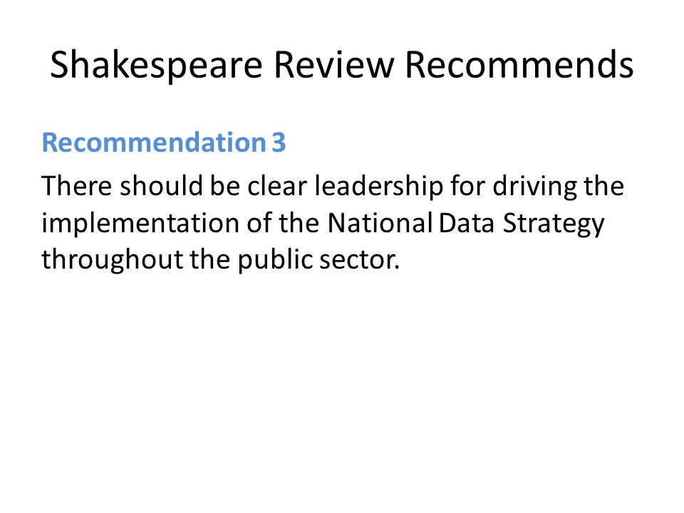 Shakespeare Review Recommends Recommendation 3 There should be clear leadership for driving the implementation of the National Data Strategy throughout the public sector.