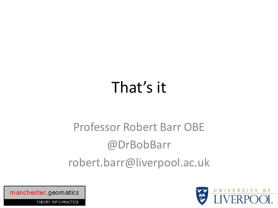 That's it Professor Robert Barr OBE @DrBobBarr robert.barr@liverpool.ac.uk